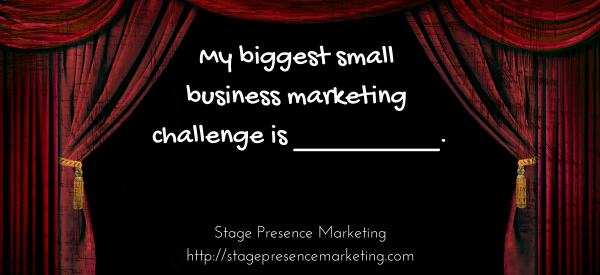 My biggest small business marketing challenge is _____.